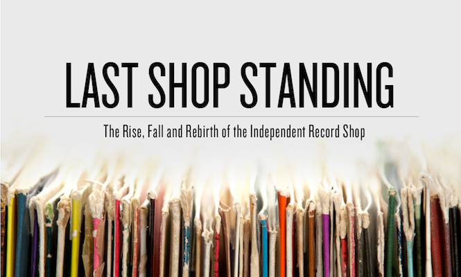 Last Shop Standing revealed as official film of Record Store Day 2013