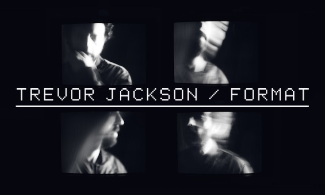 Trevor Jackson: The F O R M A T interview