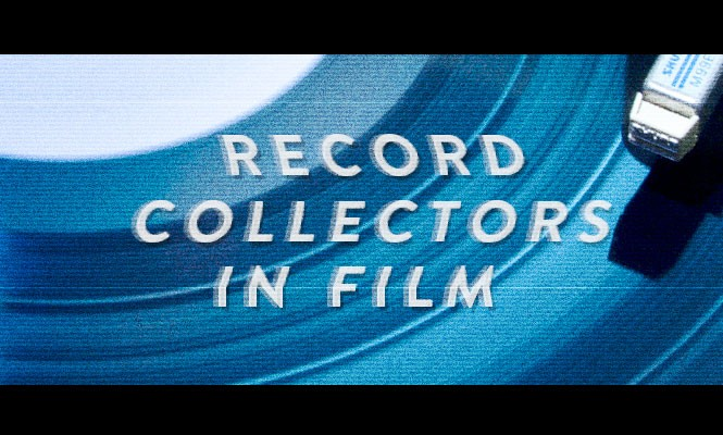 The 5 most compelling record collectors in film