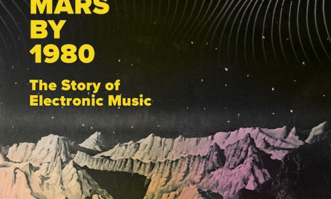 The history of electronic music charted in new book <em>Mars By 1980</em>